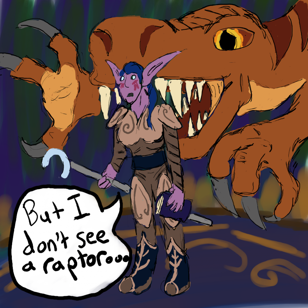 A night elf says she doesn't see any raptors while one is about to gulp her down from behind.