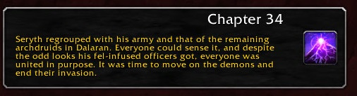 Chapter 34: Seryth regrouped with his army and that of the remaining archdruids in Dalaran. Everyone could sense it, and despite the odd looks his fel-infused officers got, everyone was united in purpose. It was time to move on the demons and end their invasion.
